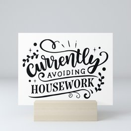 Currently avoiding housework - Funny hand drawn quotes illustration. Funny humor. Life sayings. Mini Art Print