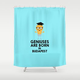 Geniuses are born in BUDAPEST T-Shirt D4bna Shower Curtain