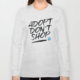 Adopt Don't Shop Long Sleeve T-shirt