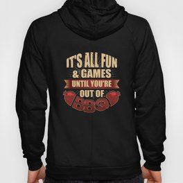It's All Fun & Games Until You're Out Of BBQ Hoody