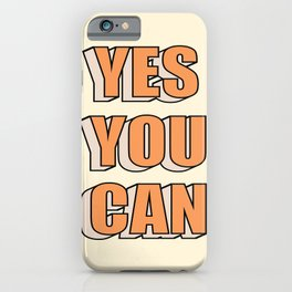 Yes You Can iPhone Case