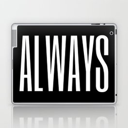 always I Laptop & iPad Skin