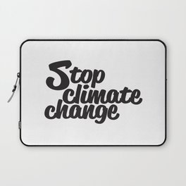 Stop Climate Change Laptop Sleeve