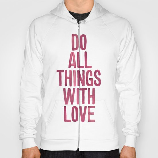 Do All Things With Love Hoody
