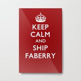 KEEP CALM & SHIP FABERRY Metal Print