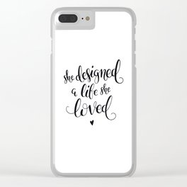 She Designed a Life She Loved Clear iPhone Case