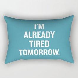 I'm already tired tomorrow. Rectangular Pillow