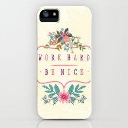 Work Hard Be Nice iPhone Case