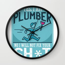"""Funny """"Yes, I Am A Plumber. No I Will Not Fix Your Sh*t For Free.""""  Wall Clock"""