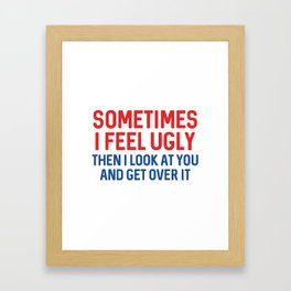 Sometimes I Feel Ugly Framed Art Print