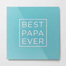BEST PAPA EVER Metal Print