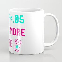Low p I Need More Coffee Fun Statistics Quote Coffee Mug