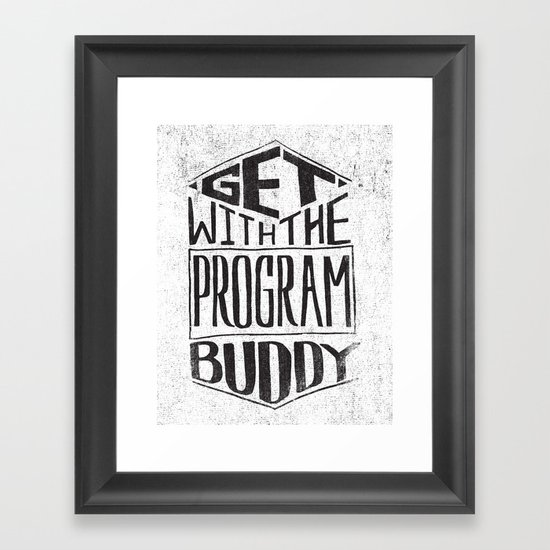 GET WITH THE PROGRAM  Framed Art Print