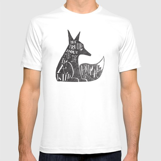 THE TRUTH ABOUT ME IS, I'M A WILD ANIMAL... T-shirt