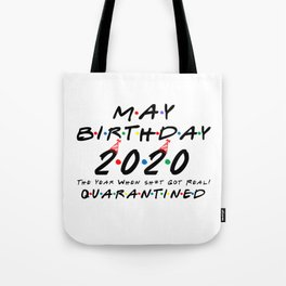 May Birthday 2020 The Year When Got Real Quarantine Funny Tote Bag