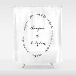 Champion of Ladydom No. 6 Shower Curtain