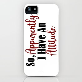 So Apparently I Have An Attitude Funny Adult Teen Sarcasm iPhone Case
