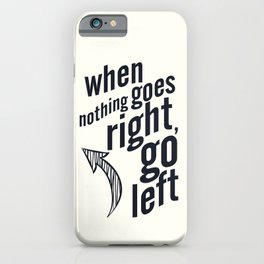 When nothing goes right, go left, inspiration, motivation quote, white version, humor, fun, love iPhone Case