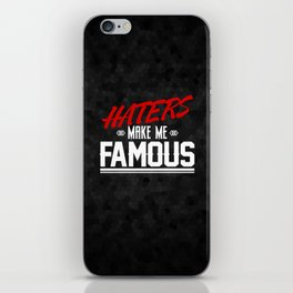 Haters make me FAMOUS iPhone Skin