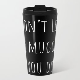 Don't Let the Muggles Get You Down (Black) Metal Travel Mug