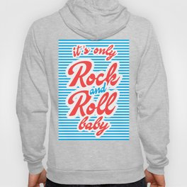 It's Only Rock And Roll Baby Hoody
