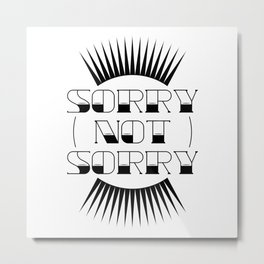 Sorry Not Sorry Metal Print