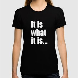 it is what it is (on black) T-shirt