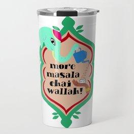 more masala chai wallah! Travel Mug