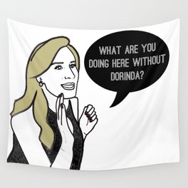 What are you doing here without Dorinda? Wall Tapestry