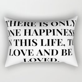 George Sand Quote | There is only one happiness in this life, to love and be loved. Rectangular Pillow