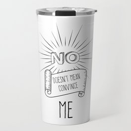 NO! doesn't mean convince ME Travel Mug