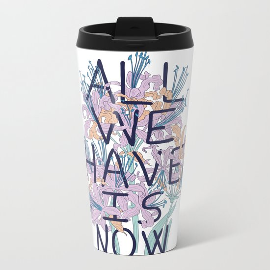All We Have Is Now Version 2 Metal Travel Mug
