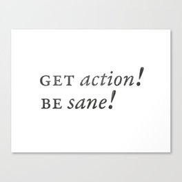 GET ACTION! BE SANE! Canvas Print