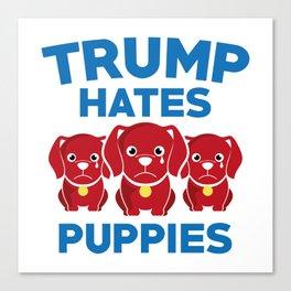 Trump Hates Puppies Canvas Print