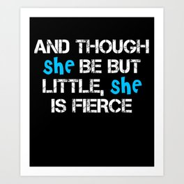 And though she be but little, she is fierce funny t-shirt Art Print