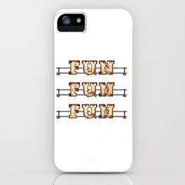 Fun Fun Fun -  Wall-Art for Hotel-Rooms iPhone Case
