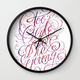 Too Old to Die Young Wall Clock