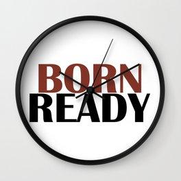 Born ready black Wall Clock