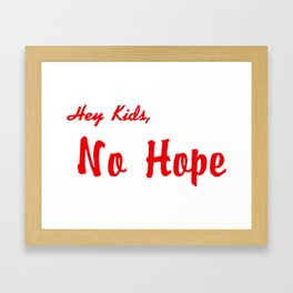 HEY KIDS, NO HOPE Framed Art Print