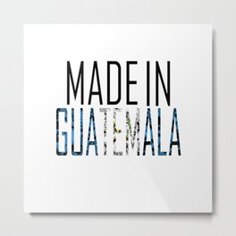 Made In Guatemala Metal Print