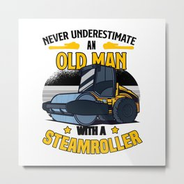 Never underestimate an old man with a steamroller  TShirt Construction Worker Shirt Construction Metal Print