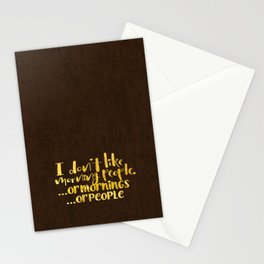 I dont like morning people, or  mornings, or people Stationery Cards