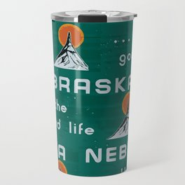Nebraska. . .the good life! NE pride - Nebraska state sign Travel Mug