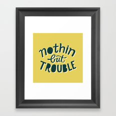 Nothing But Trouble Framed Art Print