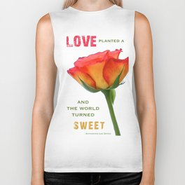 """Love planted a rose and the world turned sweet"" Biker Tank"