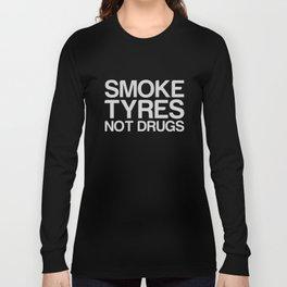 Smoke Tyres Not Drugs  Long Sleeve T-shirt