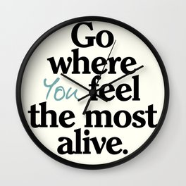 Go where you feel the most alive, motivational quote, be free, wanderlust, leave your comfort zone Wall Clock