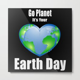 Go Planet It's Your Earth Day Metal Print