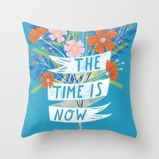 The Time is Now Throw Pillow