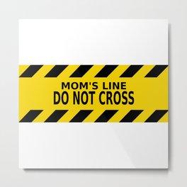 Mom's Line - Do Not Cross Metal Print